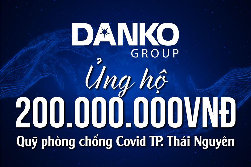 Danko Group ủng hộ Quỹ phòng chống dịch Covid-19 TP.Thái Nguyên 200 triệu đồng