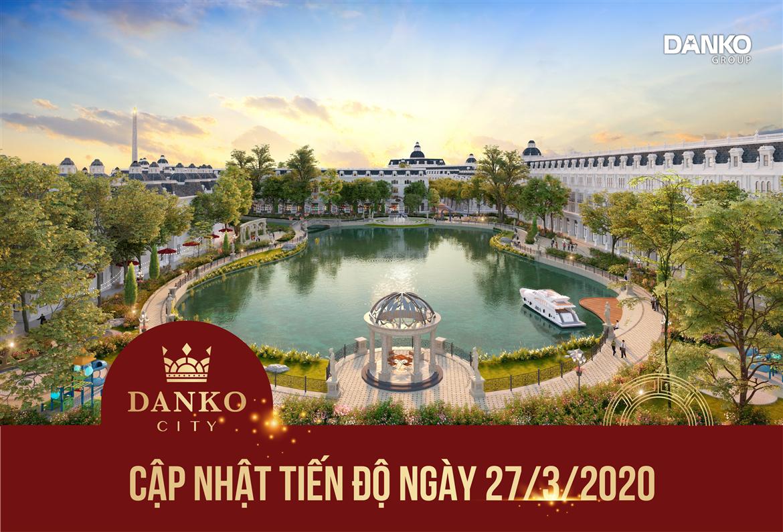 Tiến độ dự án Danko City Thái Nguyên - Ngày 27/3/2020