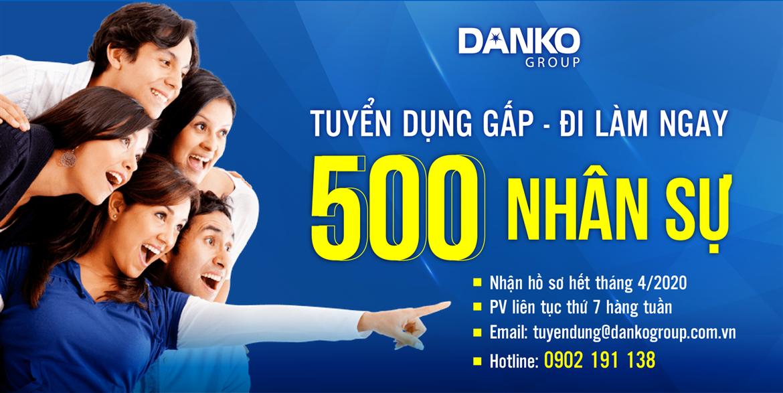 DANKO GROUP TUYỂN DỤNG SỐ LƯỢNG LỚN 500 NHÂN SỰ