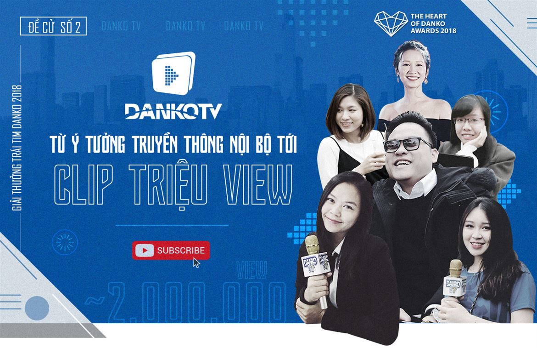 Đề cử số 2: DankoTV - Từ ý tưởng truyền thông nội bộ tới Clip triệu view