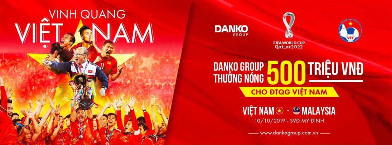 Tập đoàn Danko tuyên bố thưởng cho tuyển Việt Nam đến 500 triệu đồng trước trận Việt Nam – Malaysia