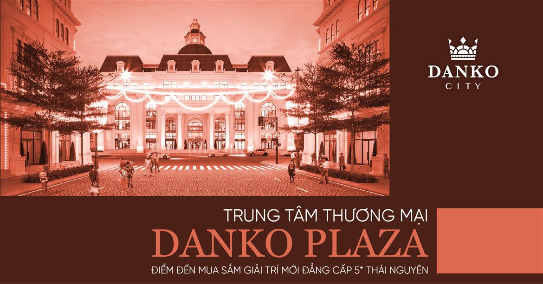 Trung tâm thương mại Danko Plaza - Điểm đến mua sắm giải trí mới đẳng cấp 5* tại Thái Nguyên